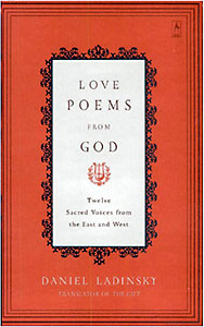 http://books.google.com/books?id=fpcvv5pGKWMC&dq=Love+Poems+From+God:+Twelve+Sacred+Voices+from+the+East+and+West,+versions+by+Daniel+Ladinsky&printsec=frontcover&source=bn&hl=en&ei=273CSsaNDIvcsgOo9-nMAg&sa=X&oi=book_result&ct=result&resnum=7#v=onepage&q=&f=false